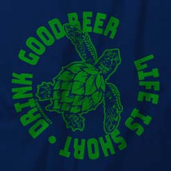 Hoppy Sea Turtle - Life is Short Drink Good Beer  - Graphic Tee T-Shirt
