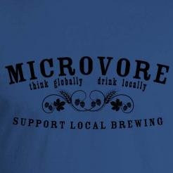 Microvore - Think Globally Drink Locally - Graphic Tee