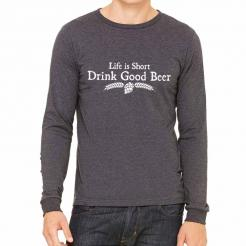 Life is Short Drink Good Beer Long Sleeve Tee