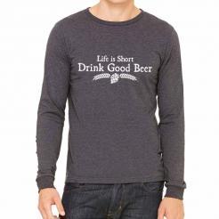 Life is Short Drink Good Beer Long Sleeve Tee