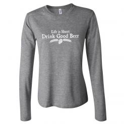 Life is Short Drink Good Beer Womens Long Sleeve Tee