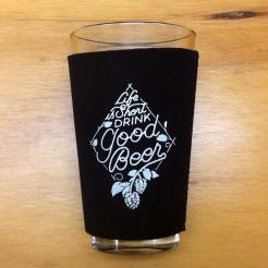 Life is Short Drink Good Beer Neoprene Pint Glass Koozie