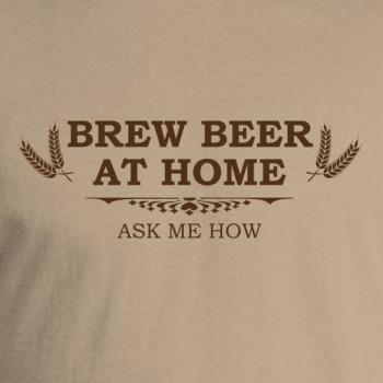 Brew Beer at Home. Ask Me How.  T-shirt