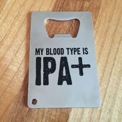 My Blood Type is IPA+ Stainless Steel Credit Card Bottle Opener