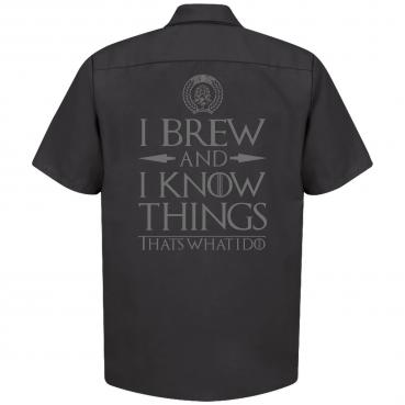 I Brew and I Know Things - Craft Beer Brewer Brewery Work Shirt